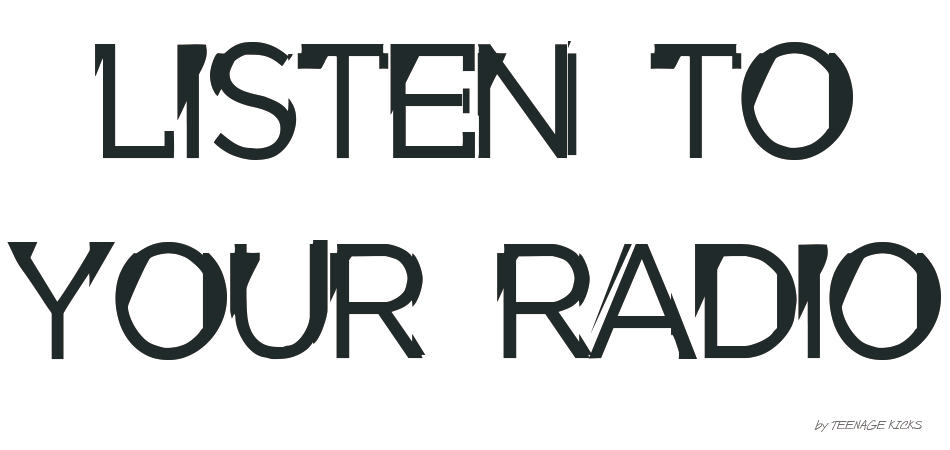 LISTEN TO YOUR RADIO